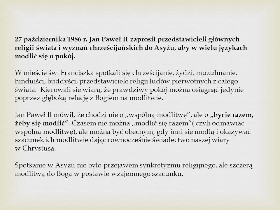 27 października 1986 r. Jan Paweł II zaprosił przedstawicieli głównych religii świata i wyznań chrześcijańskich do Asyżu, aby w wielu językach modlić się o pokój.