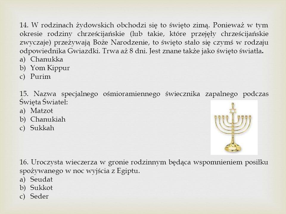 14. W rodzinach żydowskich obchodzi się to święto zimą