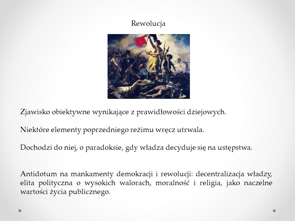 Rewolucja Zjawisko obiektywne wynikające z prawidłowości dziejowych. Niektóre elementy poprzedniego reżimu wręcz utrwala.