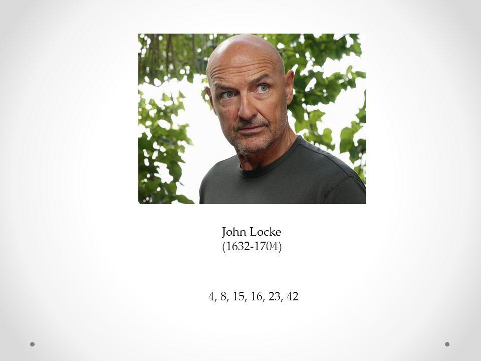 John Locke (1632-1704) 4, 8, 15, 16, 23, 42