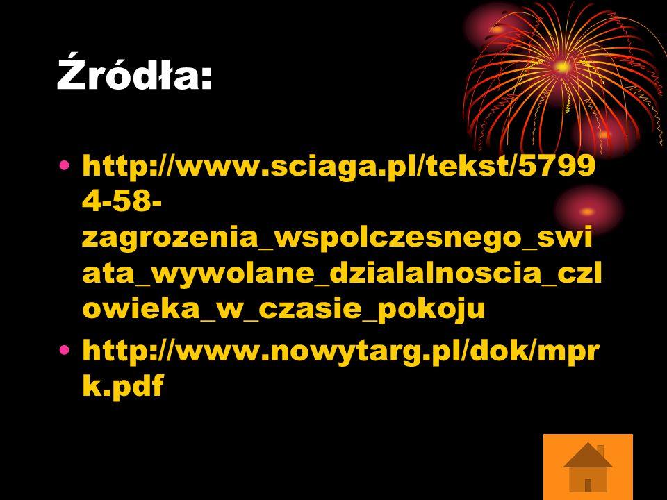 Źródła: http://www.sciaga.pl/tekst/57994-58-zagrozenia_wspolczesnego_swiata_wywolane_dzialalnoscia_czlowieka_w_czasie_pokoju.