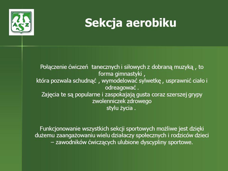 Sekcja aerobikuPołączenie ćwiczeń tanecznych i siłowych z dobraną muzyką , to forma gimnastyki ,