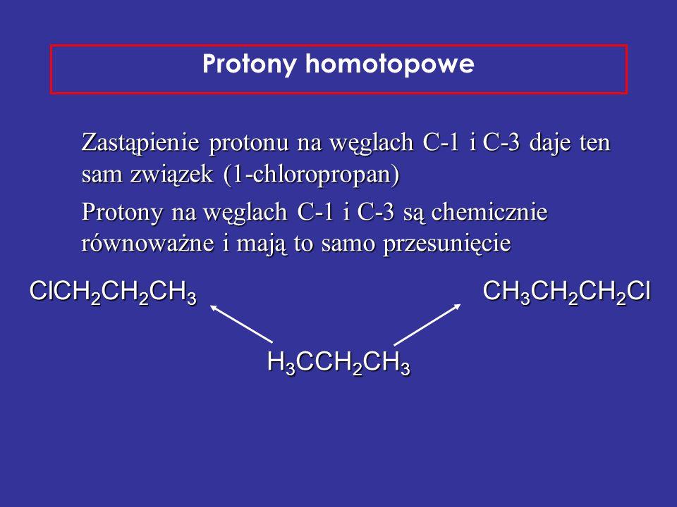 Protony homotopowe Zastąpienie protonu na węglach C-1 i C-3 daje ten sam związek (1-chloropropan)