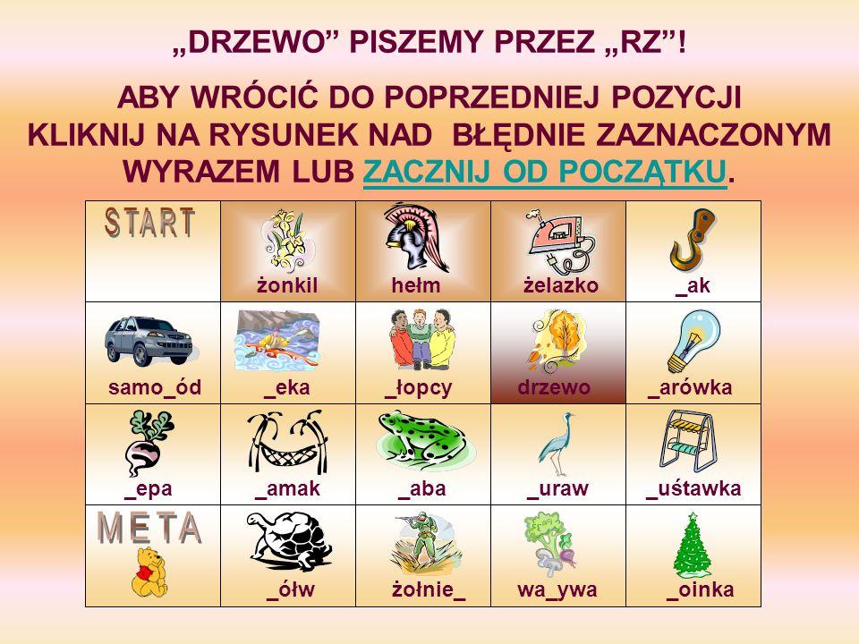 """""""DRZEWO PISZEMY PRZEZ """"RZ !"""
