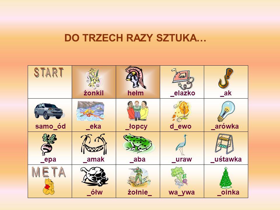 START META DO TRZECH RAZY SZTUKA… żonkil hełm _elazko _ak samo_ód _eka