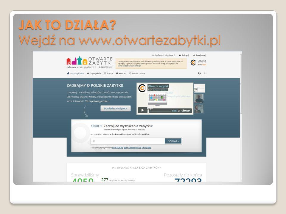 JAK TO DZIAŁA Wejdź na www.otwartezabytki.pl