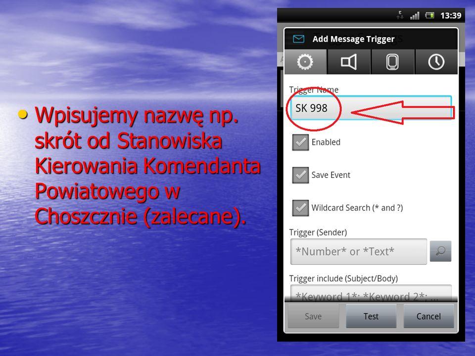 Wpisujemy nazwę np. skrót od Stanowiska Kierowania Komendanta Powiatowego w Choszcznie (zalecane).