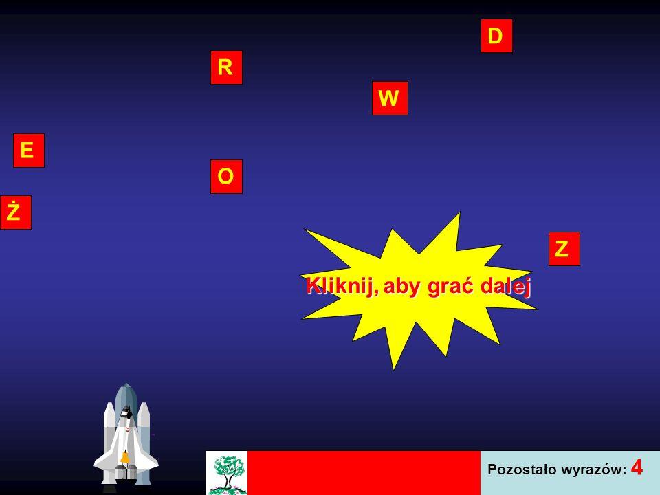 D R W E O Ż Z Kliknij, aby grać dalej Pozostało wyrazów: 4