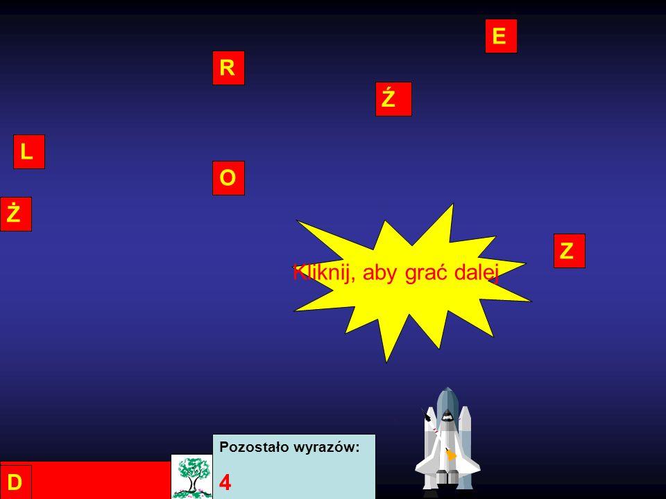 E R Ź L O Ż Z Kliknij, aby grać dalej Pozostało wyrazów: 4 D