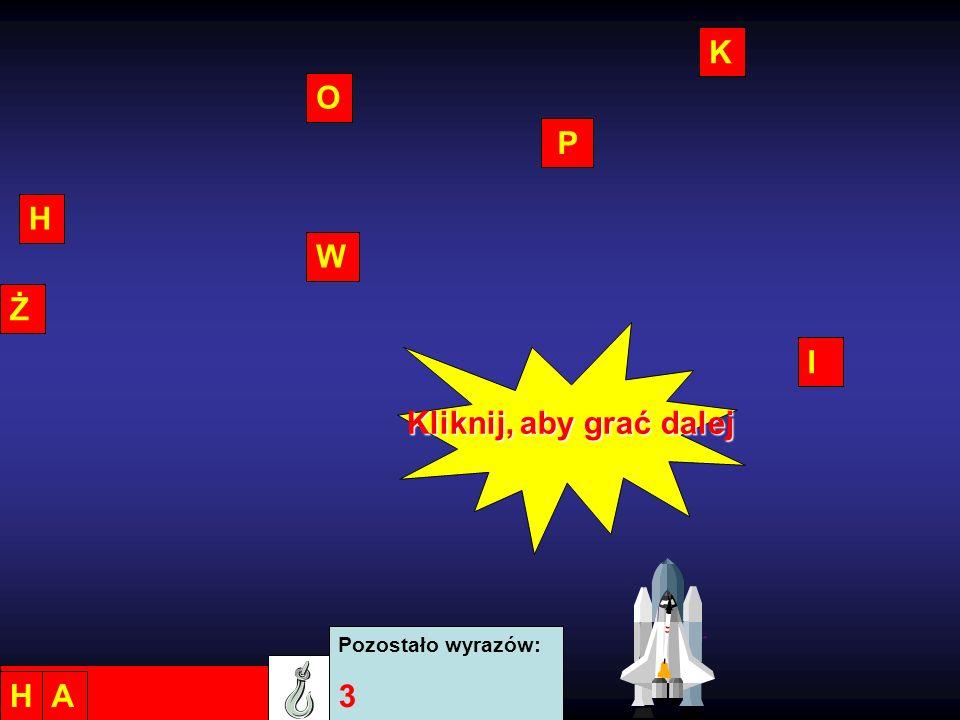 K O P H W Ż I Kliknij, aby grać dalej Pozostało wyrazów: 3 H A