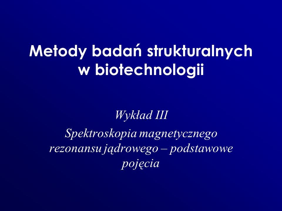 Metody badań strukturalnych w biotechnologii