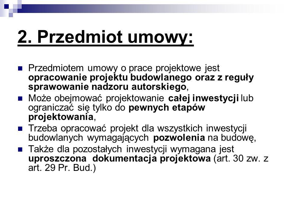 2. Przedmiot umowy: Przedmiotem umowy o prace projektowe jest opracowanie projektu budowlanego oraz z reguły sprawowanie nadzoru autorskiego,