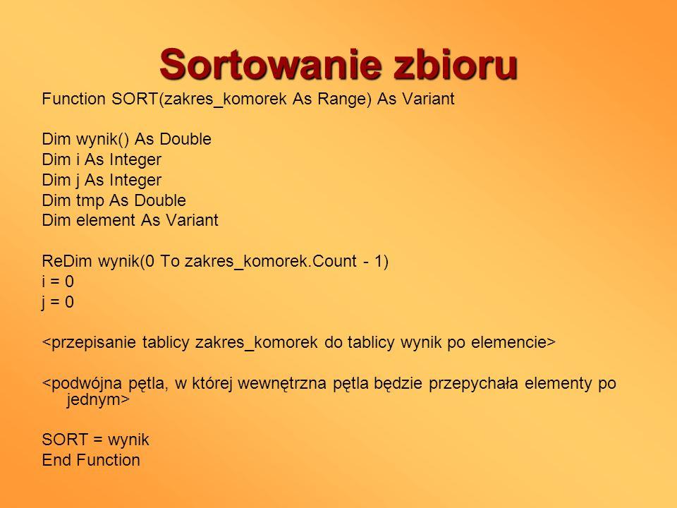 Sortowanie zbioru Function SORT(zakres_komorek As Range) As Variant