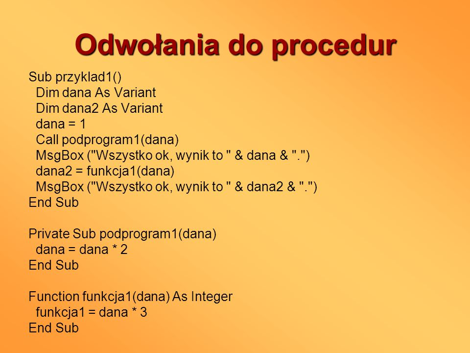 Odwołania do procedur Sub przyklad1() Dim dana As Variant