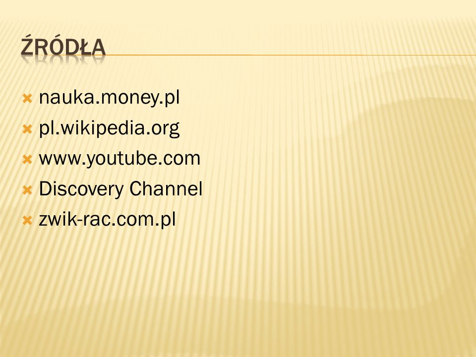 Źródła nauka.money.pl pl.wikipedia.org www.youtube.com