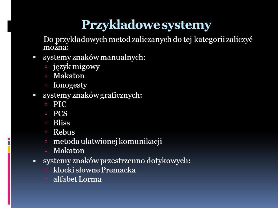 Przykładowe systemy Do przykładowych metod zaliczanych do tej kategorii zaliczyć można: systemy znaków manualnych: