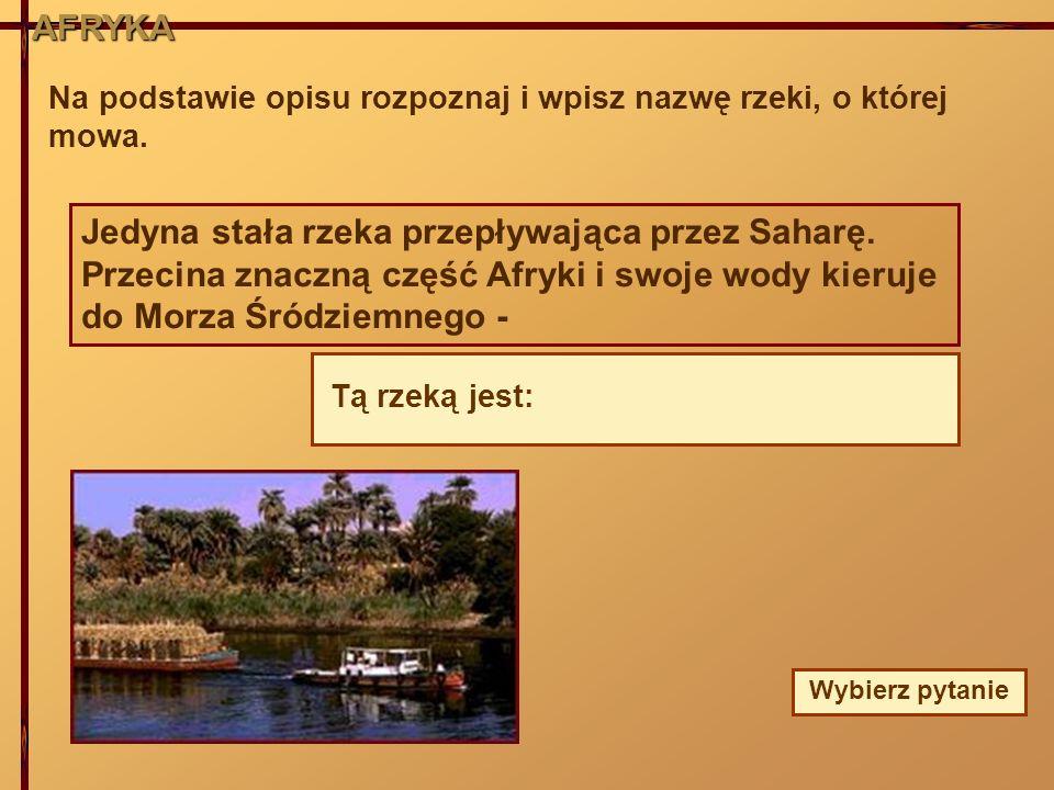 AFRYKA Na podstawie opisu rozpoznaj i wpisz nazwę rzeki, o której mowa.