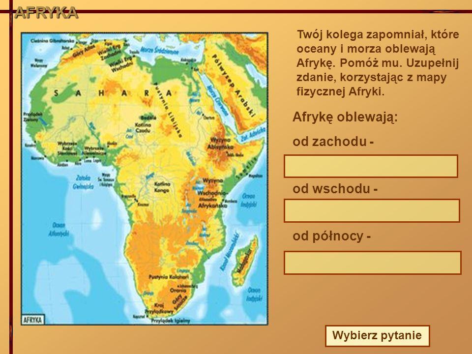 AFRYKA Afrykę oblewają: od zachodu - od wschodu - od północy -