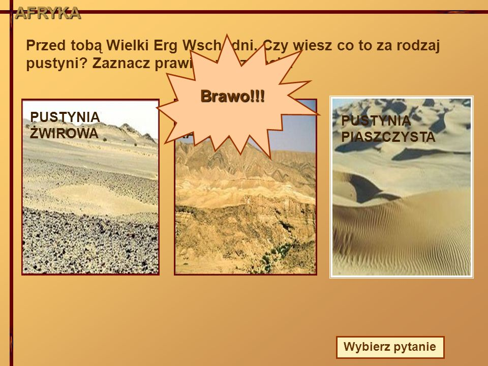 AFRYKA Przed tobą Wielki Erg Wschodni. Czy wiesz co to za rodzaj pustyni Zaznacz prawidłowe zdjęcie.