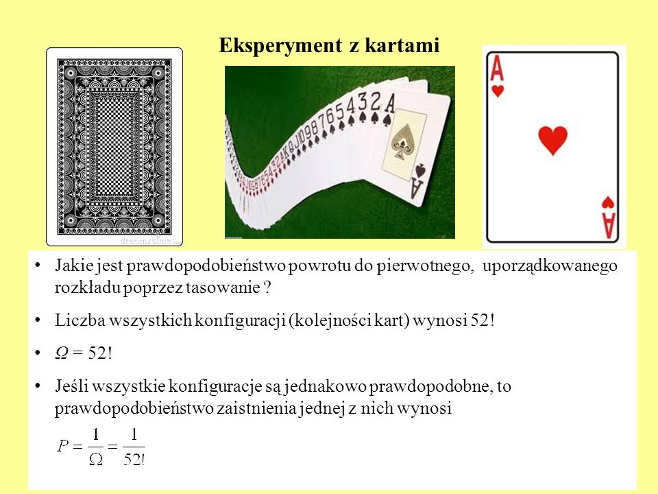 Eksperyment z kartami Jakie jest prawdopodobieństwo powrotu do pierwotnego, uporządkowanego rozkładu poprzez tasowanie