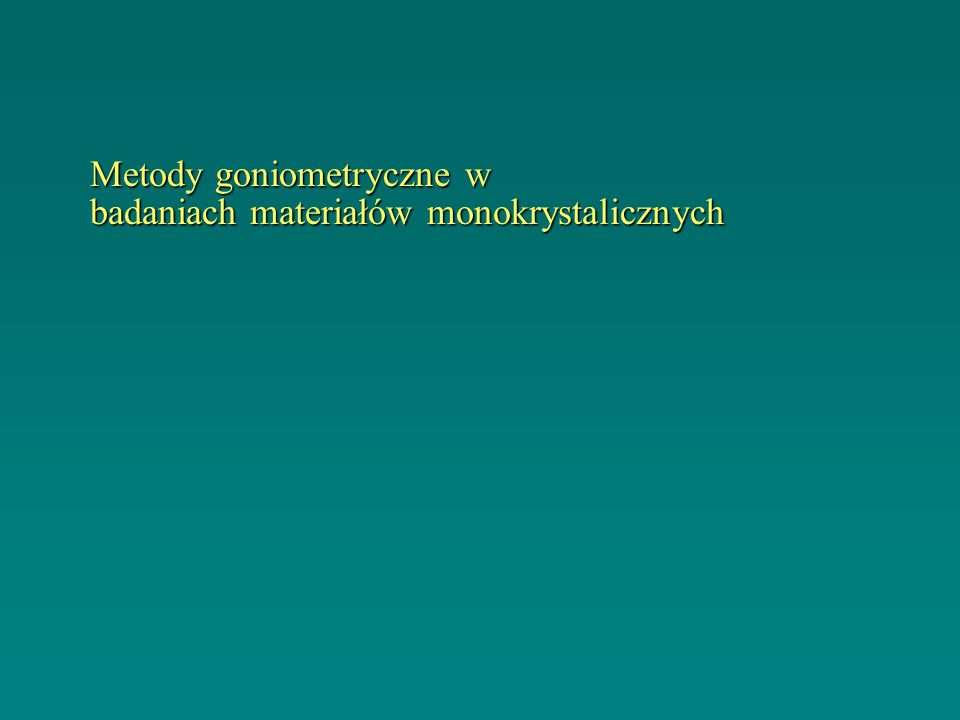 Metody goniometryczne w badaniach materiałów monokrystalicznych