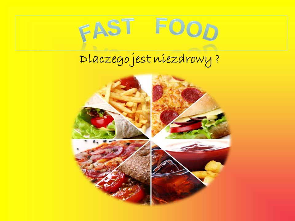 Fast food Dlaczego jest niezdrowy