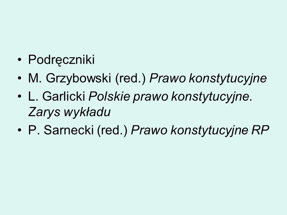 Podręczniki M. Grzybowski (red.) Prawo konstytucyjne. L. Garlicki Polskie prawo konstytucyjne. Zarys wykładu.