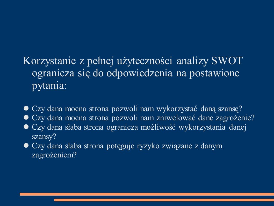 Korzystanie z pełnej użyteczności analizy SWOT ogranicza się do odpowiedzenia na postawione pytania: