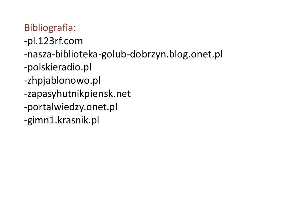 Bibliografia: -pl.123rf.com. -nasza-biblioteka-golub-dobrzyn.blog.onet.pl. -polskieradio.pl. -zhpjablonowo.pl.
