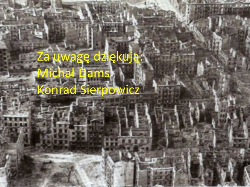 Za uwagę dziękują: Michał Dams Konrad Sierpowicz