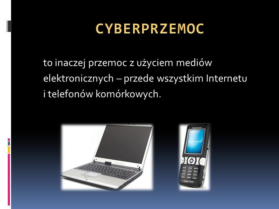 CYBERPRZEMOC to inaczej przemoc z użyciem mediów elektronicznych – przede wszystkim Internetu i telefonów komórkowych.