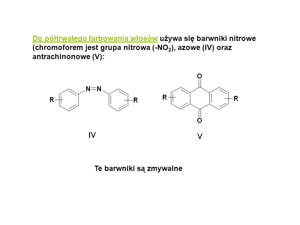 Do półtrwałego farbowania włosów używa się barwniki nitrowe (chromoforem jest grupa nitrowa (-NO2), azowe (IV) oraz antrachinonowe (V):