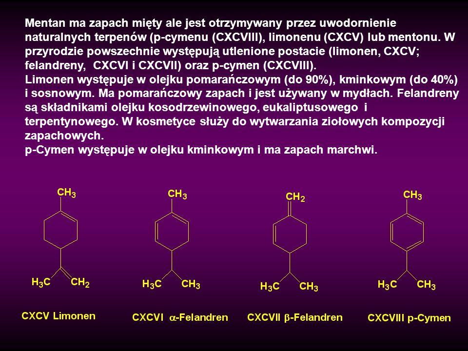 Mentan ma zapach mięty ale jest otrzymywany przez uwodornienie naturalnych terpenów (p-cymenu (CXCVIII), limonenu (CXCV) lub mentonu. W przyrodzie powszechnie występują utlenione postacie (limonen, CXCV; felandreny, CXCVI i CXCVII) oraz p-cymen (CXCVIII).
