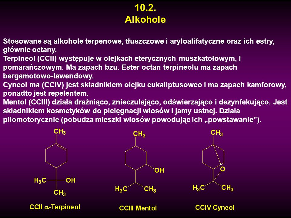 10.2.Alkohole. Stosowane są alkohole terpenowe, tłuszczowe i aryloalifatyczne oraz ich estry, głównie octany.