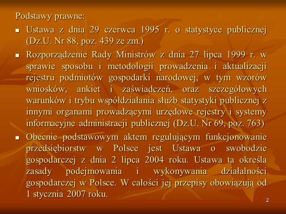 Podstawy prawne: Ustawa z dnia 29 czerwca 1995 r. o statystyce publicznej (Dz.U. Nr 88, poz. 439 ze zm.)