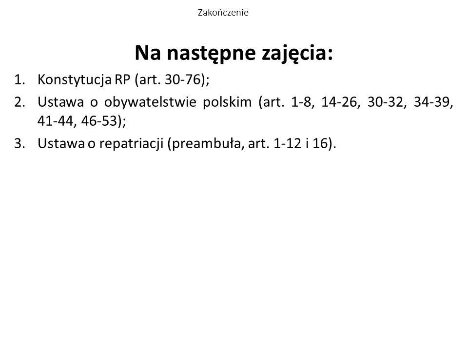 Na następne zajęcia: Konstytucja RP (art. 30-76);