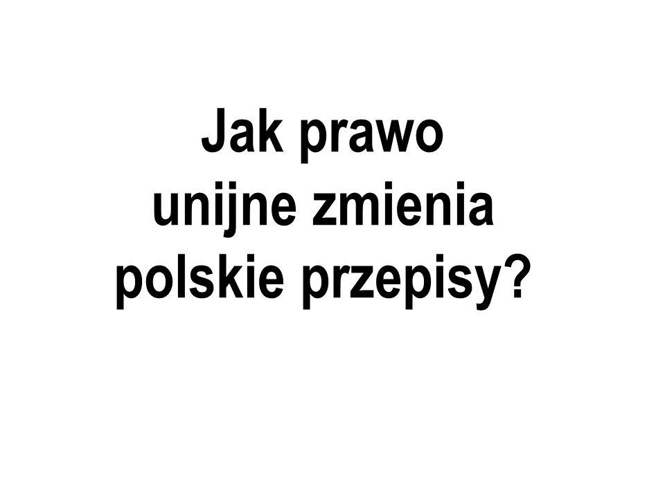 Jak prawo unijne zmienia polskie przepisy