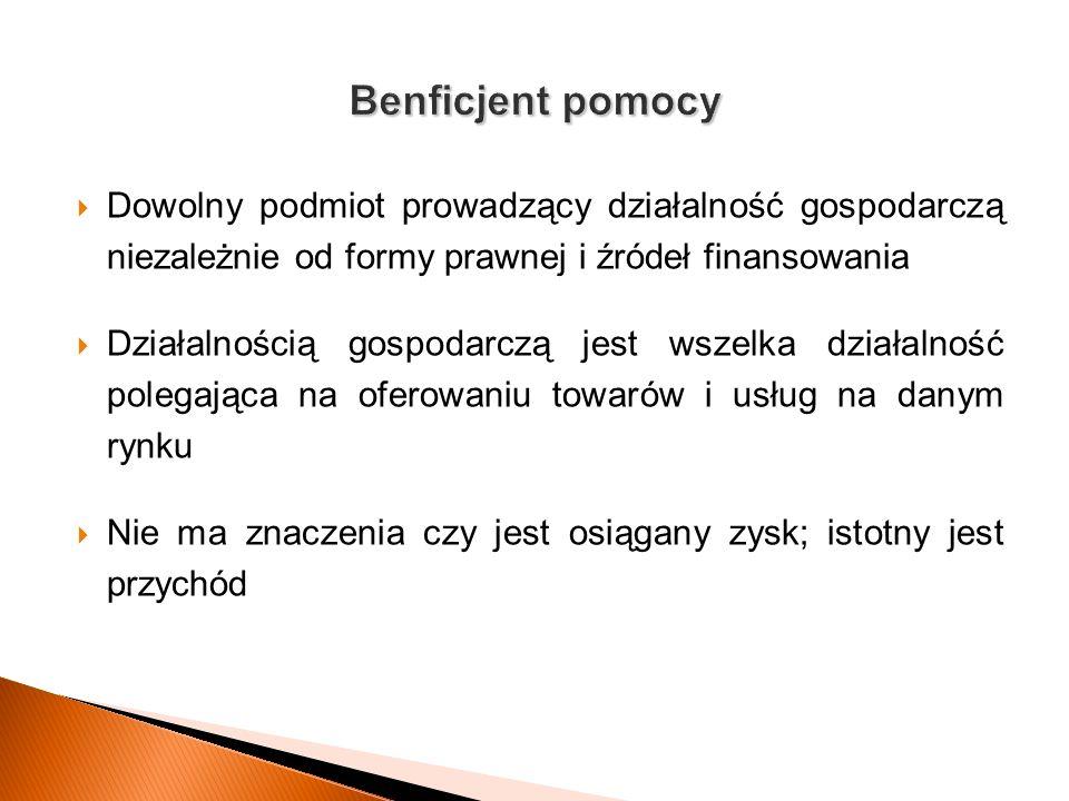 Benficjent pomocy Dowolny podmiot prowadzący działalność gospodarczą niezależnie od formy prawnej i źródeł finansowania.
