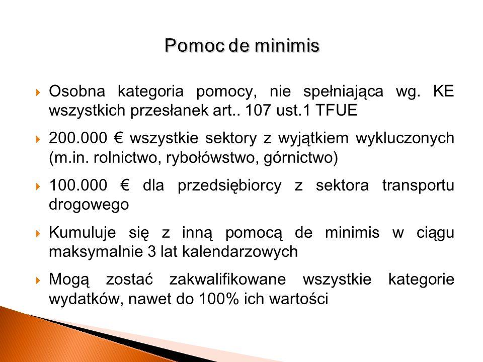 Pomoc de minimis Osobna kategoria pomocy, nie spełniająca wg. KE wszystkich przesłanek art.. 107 ust.1 TFUE.