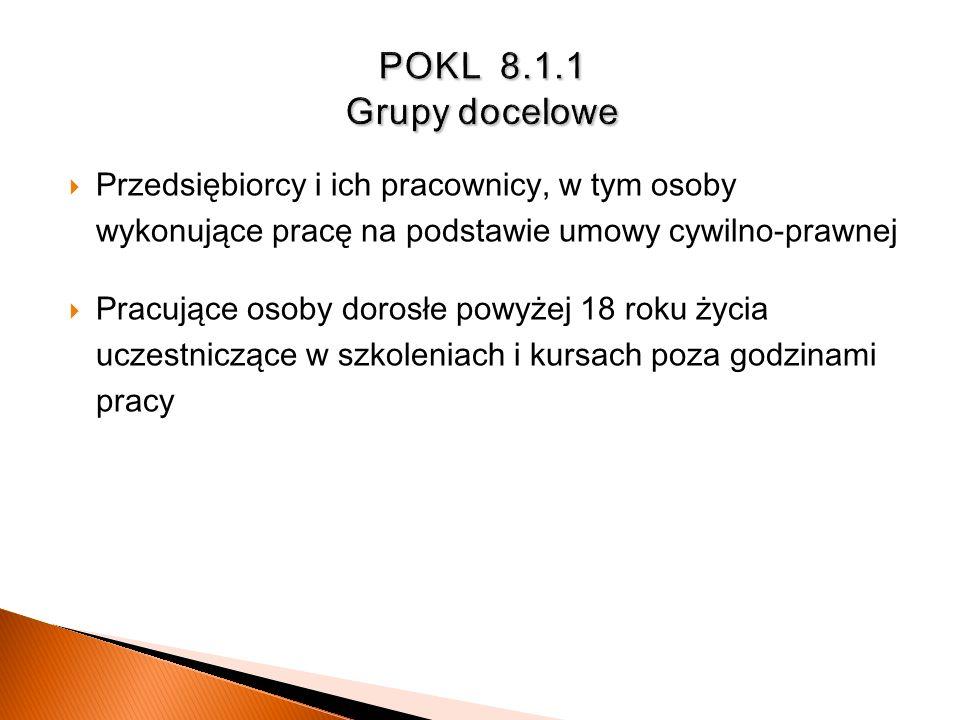 POKL 8.1.1 Grupy docelowePrzedsiębiorcy i ich pracownicy, w tym osoby wykonujące pracę na podstawie umowy cywilno-prawnej.