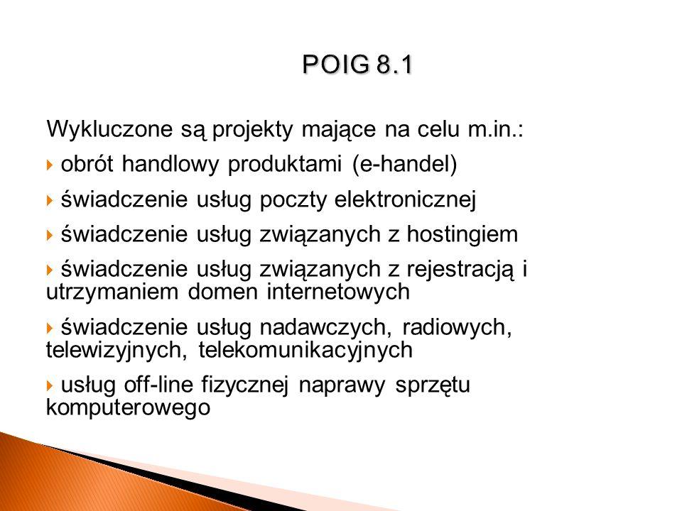POIG 8.1 Wykluczone są projekty mające na celu m.in.: