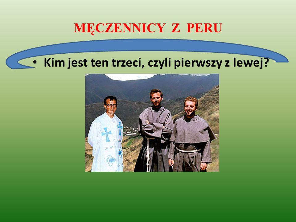 MĘCZENNICY Z PERU Kim jest ten trzeci, czyli pierwszy z lewej