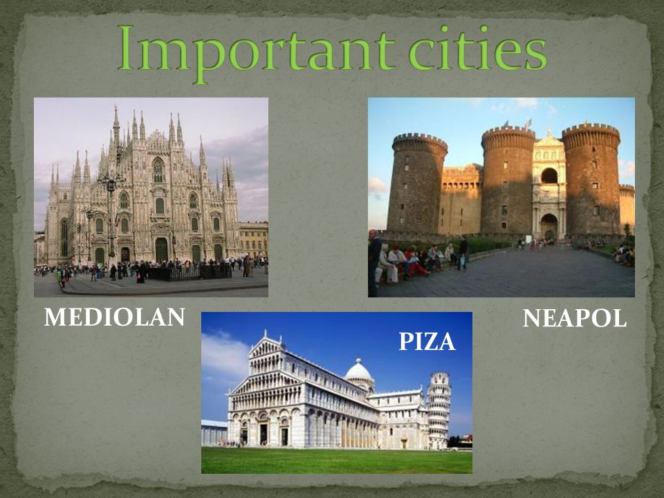 Important cities MEDIOLAN NEAPOL PIZA