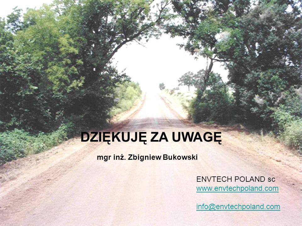 DZIĘKUJĘ ZA UWAGĘ mgr inż. Zbigniew Bukowski ENVTECH POLAND sc