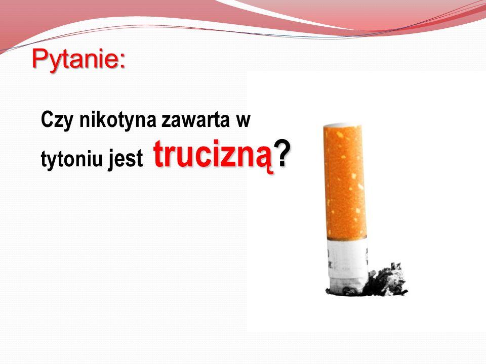 Czy nikotyna zawarta w tytoniu jest trucizną