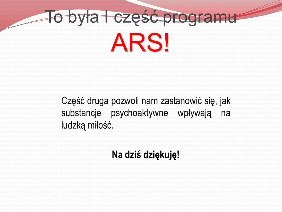 To była I część programu ARS!