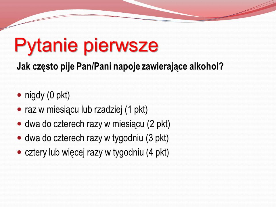 Pytanie pierwsze Jak często pije Pan/Pani napoje zawierające alkohol