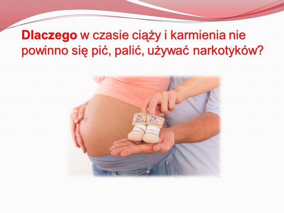 Dlaczego w czasie ciąży i karmienia nie powinno się pić, palić, używać narkotyków
