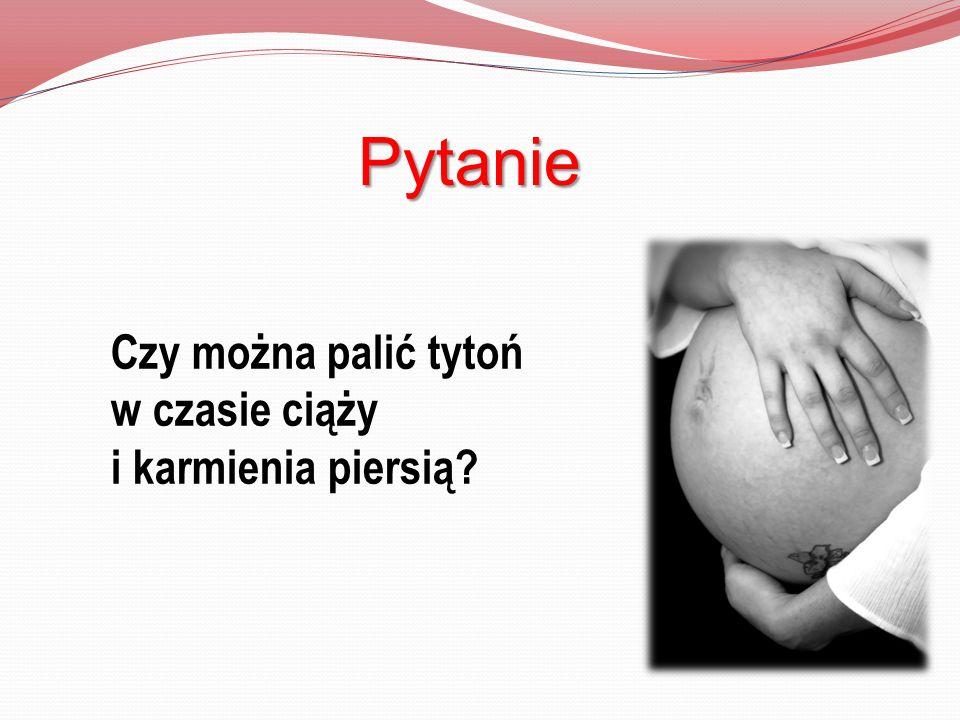 Pytanie Czy można palić tytoń w czasie ciąży i karmienia piersią