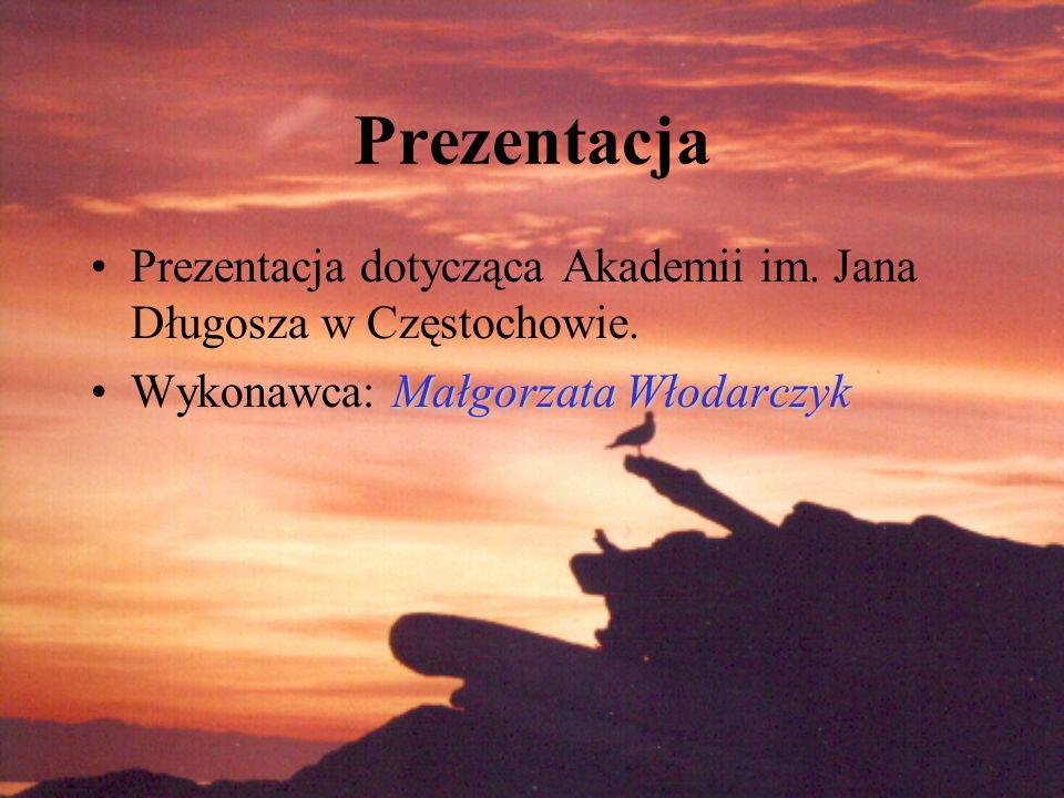 PrezentacjaPrezentacja dotycząca Akademii im.Jana Długosza w Częstochowie.